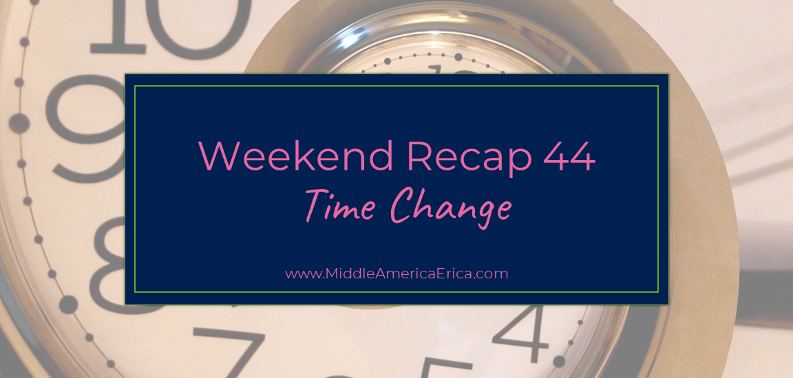 Weekend Recap 44 Time Change