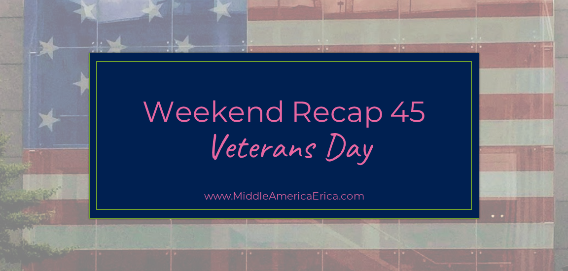 Weekend Recap 45 Veterans Day