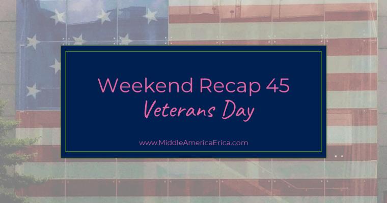 Weekend Recap 45 Veterans Day